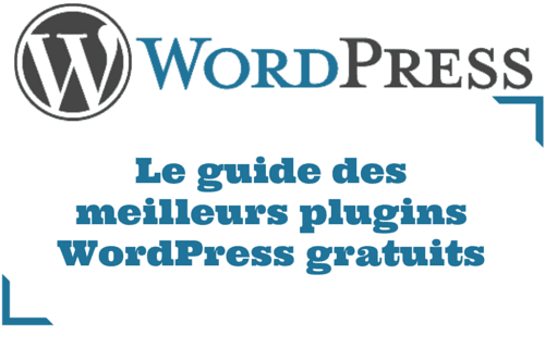Plugin WordPress : Guide des meilleurs plugins WordPress gratuits