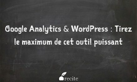 Google Analytics & WordPress : tirez le maximum de cet outil puissant