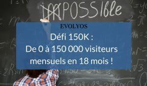 Défi 150K : De 0 à 150 000 visiteurs mensuels en 18 mois !
