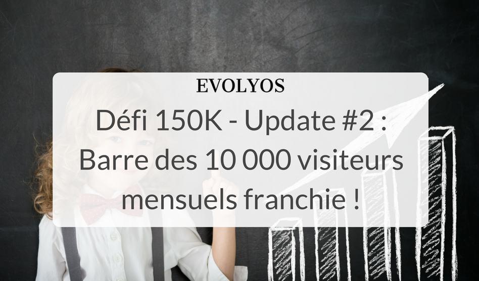 [Défi 150K] Update #2 : Barre des 10 000 visiteurs mensuels franchie !